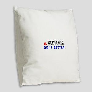 Pediatric Nurse Do It Better Burlap Throw Pillow
