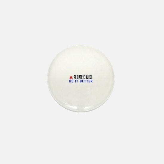 Pediatric Nurse Do It Better Mini Button