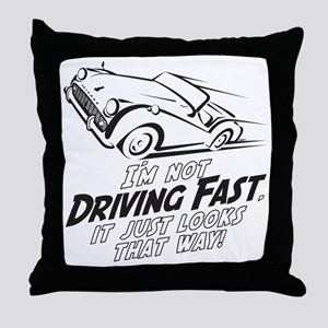 I'm not driving Fast -B- Throw Pillow