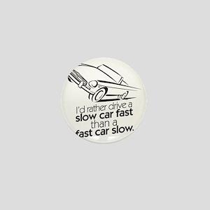 I'd rather drive a slow car. Mini Button