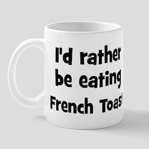 Rather be eating French Toas Mug