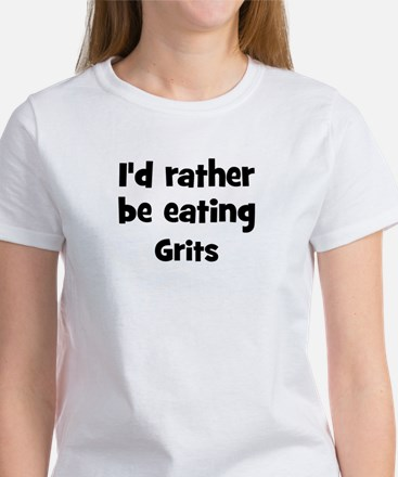 Rather be eating Grits Women's T-Shirt