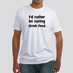 Rather be eating Greek Food Fitted T-Shirt