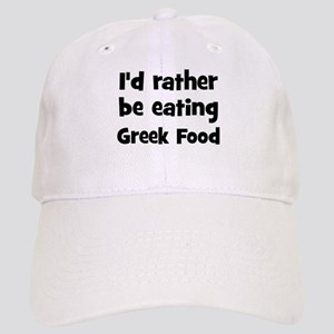 Rather be eating Greek Food Cap