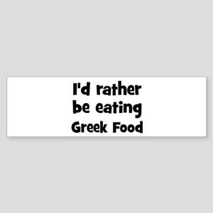 Rather be eating Greek Food Bumper Sticker