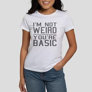 Funny! Im not weird, YOURE basic! T-Shirt