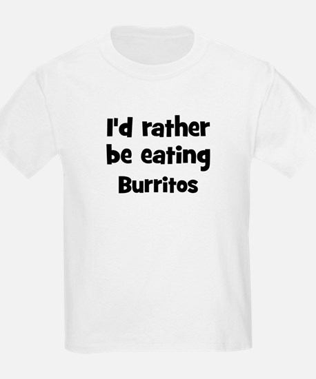 Rather be eating Burritos T-Shirt