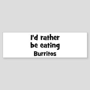 Rather be eating Burritos Bumper Sticker