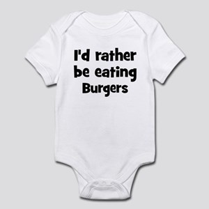 Rather be eating Burgers Infant Bodysuit