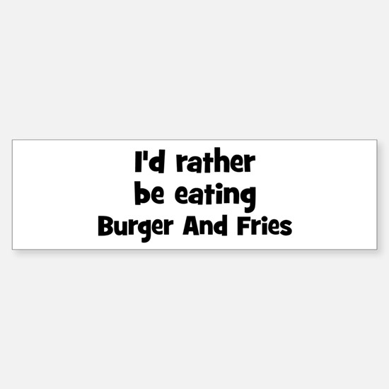 Rather be eating Burger And F Bumper Bumper Bumper Sticker