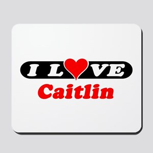 I Love Caitlin Mousepad