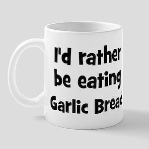 Rather be eating Garlic Bread Mug