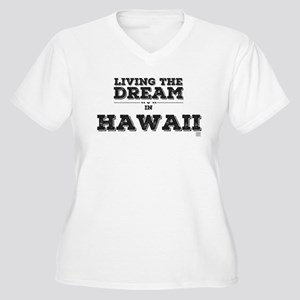 Living the Dream in Hawaii Plus Size T-Shirt