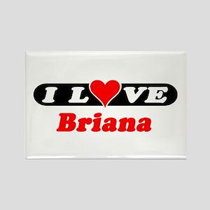I Love Briana Rectangle Magnet