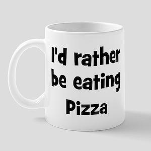 Rather be eating Pizza Mug
