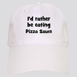 Rather be eating Pizza Sauce Cap
