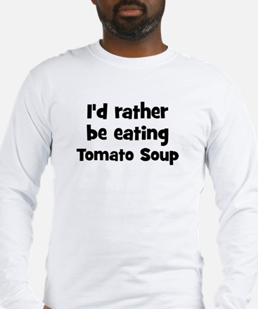Rather be eating Tomato Soup Long Sleeve T-Shirt