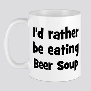 Rather be eating Beer Soup Mug