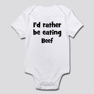 Rather be eating Beef Infant Bodysuit