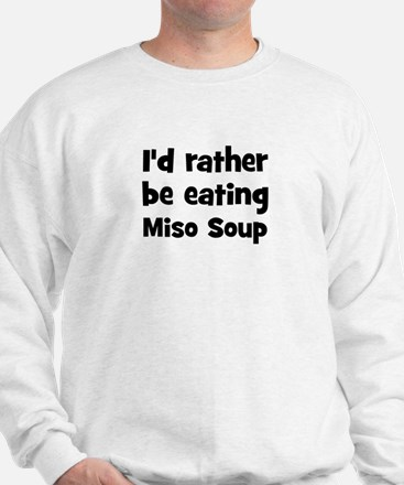 Rather be eating Miso Soup Sweatshirt
