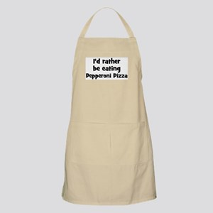 Rather be eating Pepperoni P BBQ Apron
