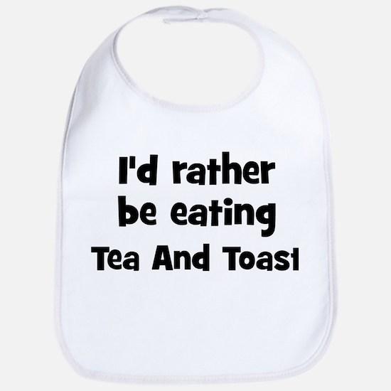 Rather be eating Tea And Toas Bib