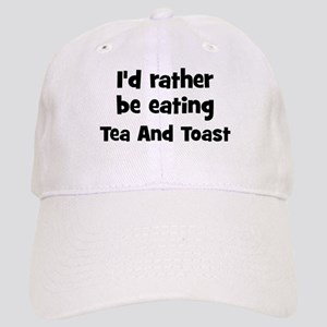 Rather be eating Tea And Toas Cap