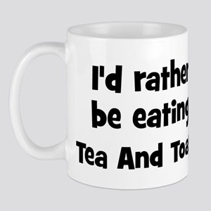 Rather be eating Tea And Toas Mug