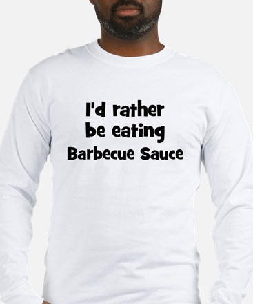 Rather be eating Barbecue Sau Long Sleeve T-Shirt