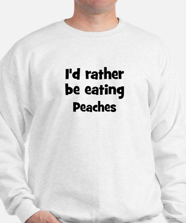 Rather be eating Peaches Sweatshirt
