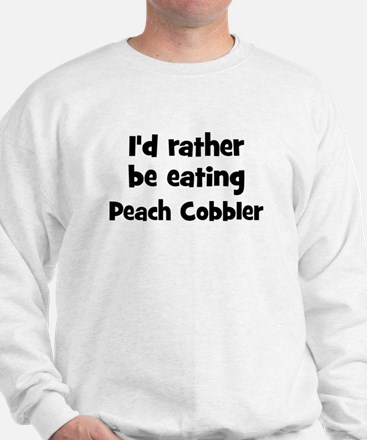 Rather be eating Peach Cobbl Sweatshirt