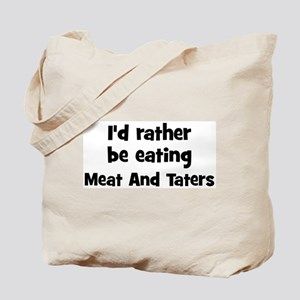 Rather be eating Meat And Ta Tote Bag