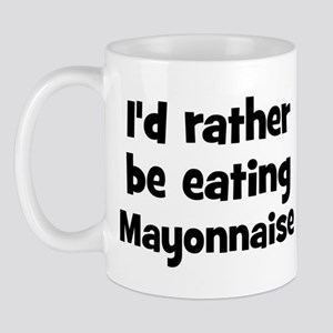 Rather be eating Mayonnaise Mug