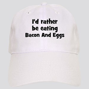 Rather be eating Bacon And Eg Cap