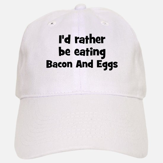 Rather be eating Bacon And Eg Baseball Baseball Cap