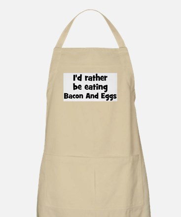 Rather be eating Bacon And Eg BBQ Apron