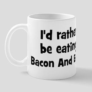 Rather be eating Bacon And Eg Mug