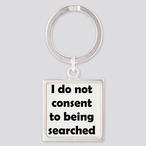 I Do Not Consent To Being Searched Square Keychain