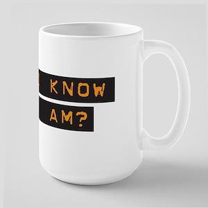 Do You Know Who I Am? Large Mug