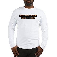 Do You Know Who I Am? Long Sleeve T-Shirt