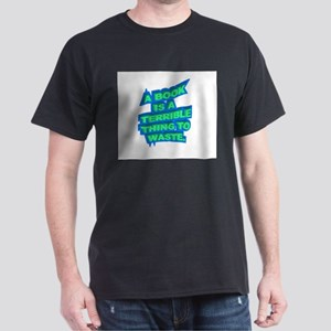 A BOOK IS A TERRIBLE THING TO Dark T-Shirt