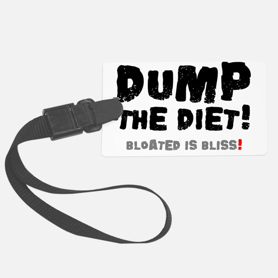 DUMP THE DIET - BLOATED IS BLISS Luggage Tag