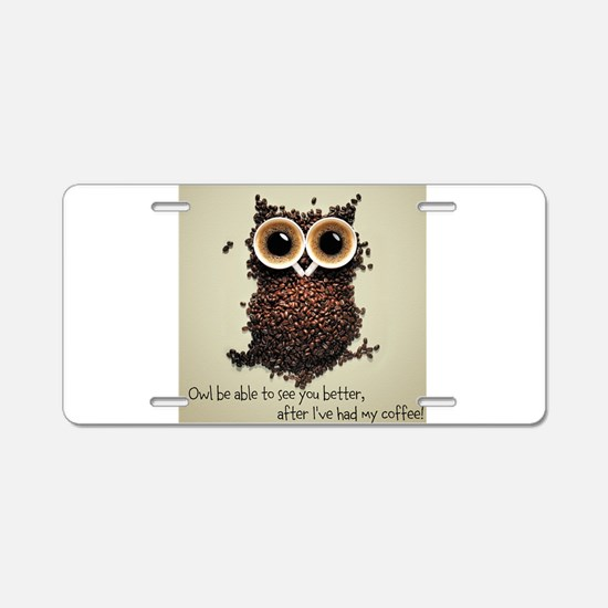 Owl says COFFEE!! Aluminum License Plate