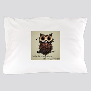 Owl says COFFEE!! Pillow Case