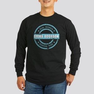 Real Women Drink Bourbon Long Sleeve Dark T-Shirt