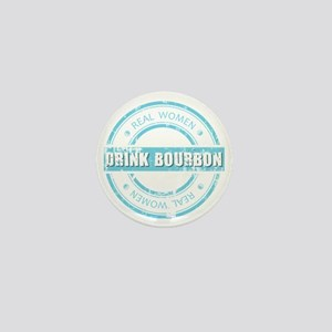 Real Women Drink Bourbon Mini Button