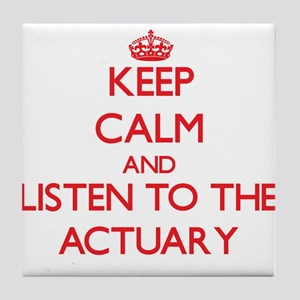Keep Calm and Listen to the Actuary Tile Coaster