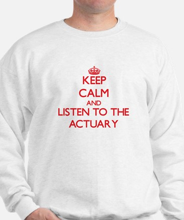 Keep Calm and Listen to the Actuary Sweatshirt