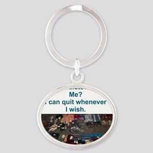 Addicted? Me? I can quit whenever I  Oval Keychain