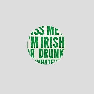 Kiss Me Im Irish Or Drunk Or Whatever Mini Button